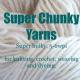 Super Chunky Yarns